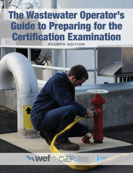 <i>The Wastewater Operator's Guide to Preparing for the Certification Examination</i>